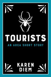 Tourists - An Arca Short Story - Karen Diem