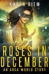 Roses in December, an Arca World story by Karen Diem. Cover has a masked woman with magic in her hand.